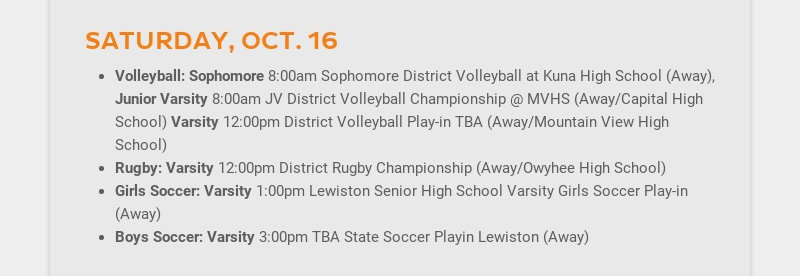 SATURDAY, OCT. 16 Volleyball: Sophomore 8:00am Sophomore District Volleyball at Kuna High School...