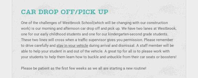 CAR DROP OFF/PICK UP One of the challenges of Westbrook School(which will be changing with our...