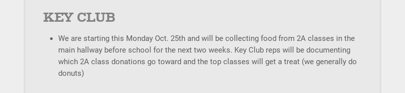 KEY CLUB We are starting this Monday Oct. 25th and will be collecting food from 2A classes in the...