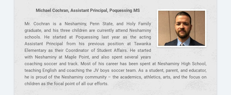 Michael Cochran, Assistant Principal, Poquessing MS Mr. Cochran is a Neshaminy, Penn State, and...