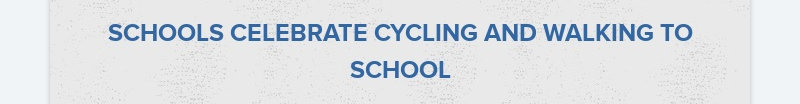 SCHOOLS CELEBRATE CYCLING AND WALKING TO SCHOOL