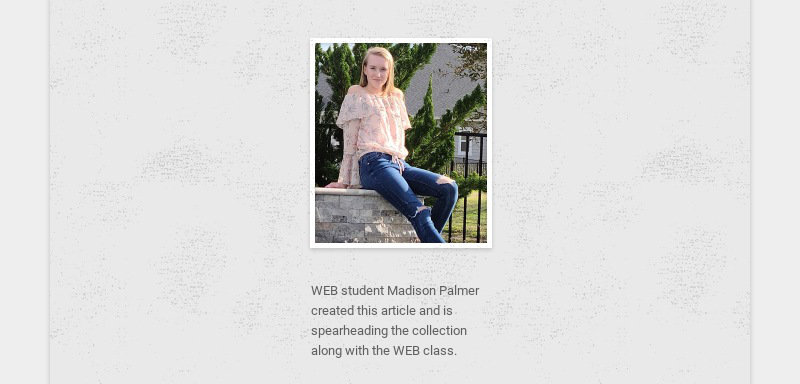 WEB student Madison Palmer created this article and is spearheading the collection along with the...