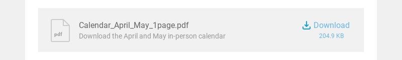 pdf Calendar_April_May_1page.pdf Download the April and May in-person calendar Download 204.9 KB