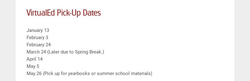 VirtualEd Pick-Up Dates January 13 February 3 February 24 March 24 (Later due to Spring Break.)...