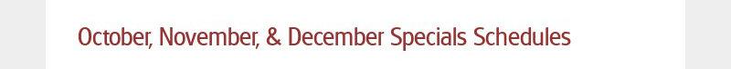 October, November, & December Specials Schedules