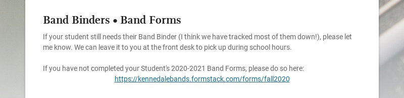 Band Binders • Band Forms If your student still needs their Band Binder (I think we have tracked...