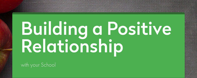Building a Positive Relationship with your School