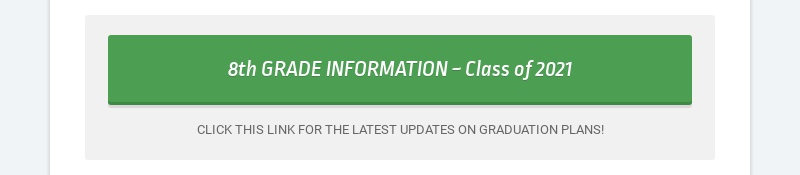 8th GRADE INFORMATION ~ Class of 2021 CLICK THIS LINK FOR THE LATEST UPDATES ON GRADUATION PLANS!