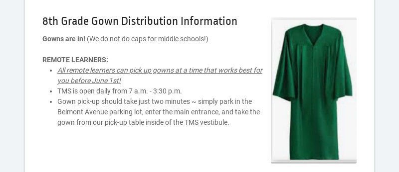 8th Grade Gown Distribution Information Gowns are in! (We do not do caps for middle schools!)...