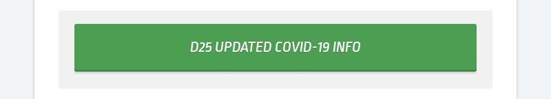 D25 UPDATED COVID-19 INFO