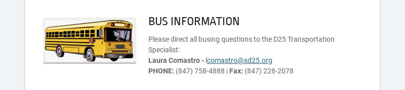 BUS INFORMATION Please direct all busing questions to the D25 Transportation Specialist: Laura...