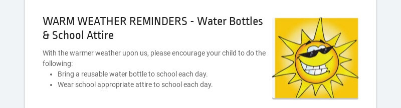 WARM WEATHER REMINDERS - Water Bottles & School Attire With the warmer weather upon us, please...