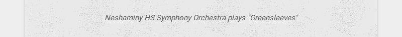 """Neshaminy HS Symphony Orchestra plays """"Greensleeves"""""""
