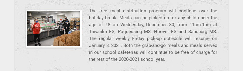 The free meal distribution program will continue over the holiday break. Meals can be picked up...