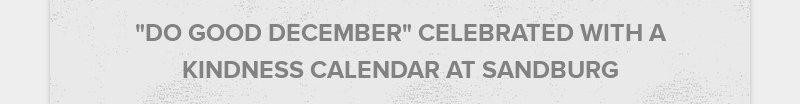 """DO GOOD DECEMBER"" CELEBRATED WITH A KINDNESS CALENDAR AT SANDBURG"