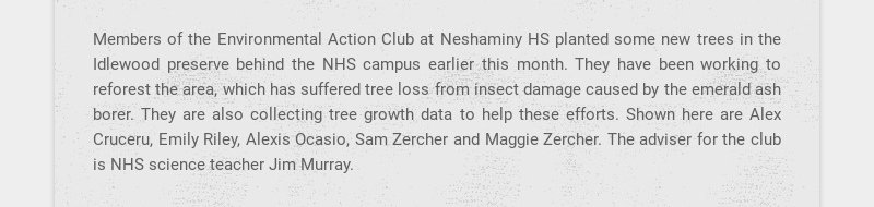 Members of the Environmental Action Club at Neshaminy HS planted some new trees in the Idlewood...