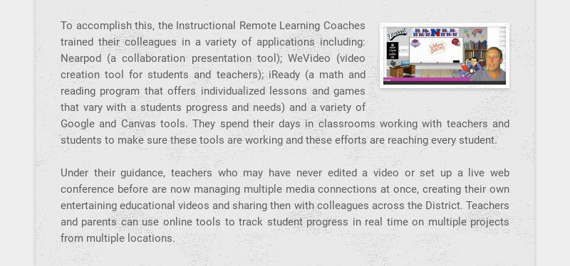 To accomplish this, the Instructional Remote Learning Coaches trained their colleagues in a...