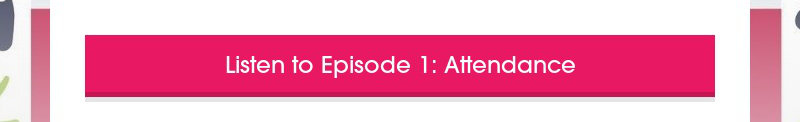 Listen to Episode 1: Attendance