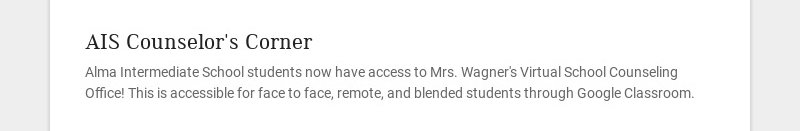 AIS Counselor's Corner Alma Intermediate School students now have access to Mrs. Wagner's Virtual...