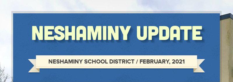 NESHAMINY UPDATE NESHAMINY SCHOOL DISTRICT / FEBRUARY, 2021