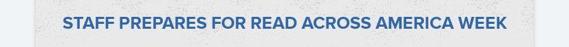 STAFF PREPARES FOR READ ACROSS AMERICA WEEK