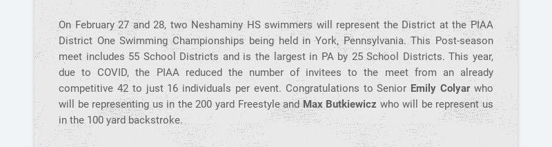 On February 27 and 28, two Neshaminy HS swimmers will represent the District at the PIAA District...