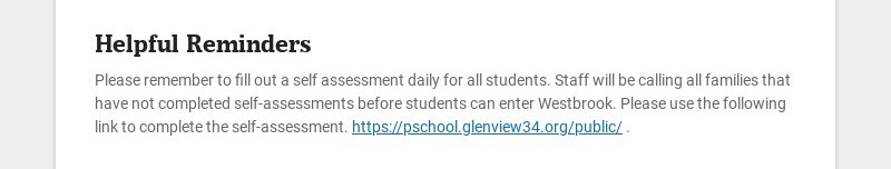 Helpful Reminders Please remember to fill out a self assessment daily for all students. Staff...
