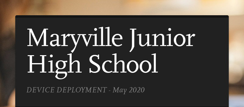 Maryville Junior High School DEVICE DEPLOYMENT - May 2020