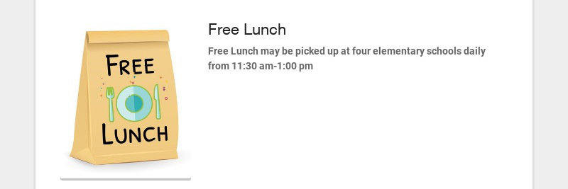 Free Lunch Free Lunch may be picked up at four elementary schools daily from 11:30 am-1:00 pm