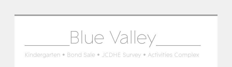 _____Blue Valley_____ Kindergarten • Bond Sale • JCDHE Survey • Activities Complex