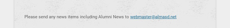 Please send any news items including Alumni News to webmaster@almasd.net