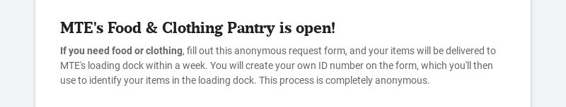 MTE's Food & Clothing Pantry is open! If you need food or clothing, fill out this anonymous...