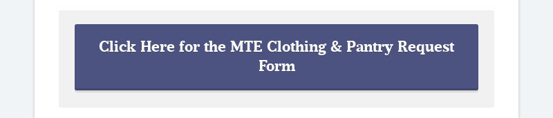 Click Here for the MTE Clothing & Pantry Request Form