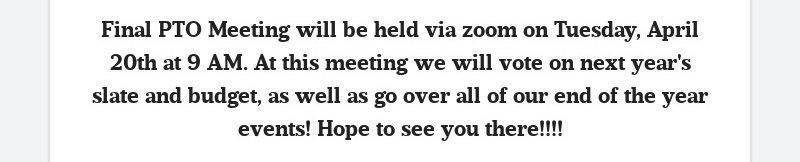 Final PTO Meeting will be held via zoom on Tuesday, April 20th at 9 AM. At this meeting we will...