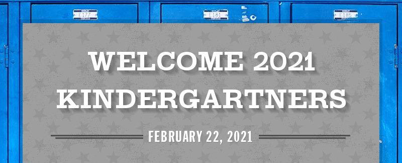 WELCOME 2021 KINDERGARTNERS FEBRUARY 22, 2021