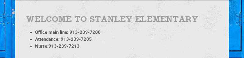 WELCOME TO STANLEY ELEMENTARY Office main line: 913-239-7200 Attendance: 913-239-7205...