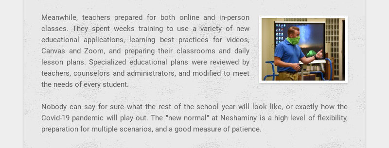 Meanwhile, teachers prepared for both online and in-person classes. They spent weeks training to...
