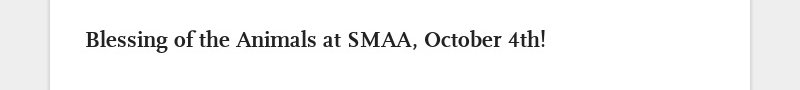Blessing of the Animals at SMAA, October 4th!