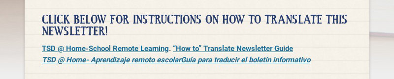 CLICK BELOW FOR INSTRUCTIONS ON HOW TO TRANSLATE THIS NEWSLETTER! TSD @ Home-School Remote...
