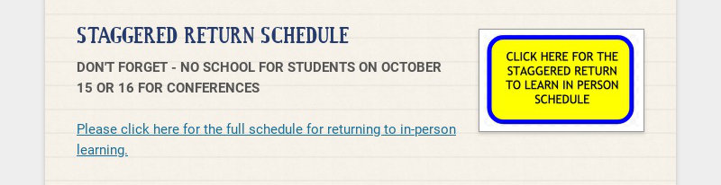 STAGGERED RETURN SCHEDULE DON'T FORGET - NO SCHOOL FOR STUDENTS ON OCTOBER 15 OR 16 FOR...