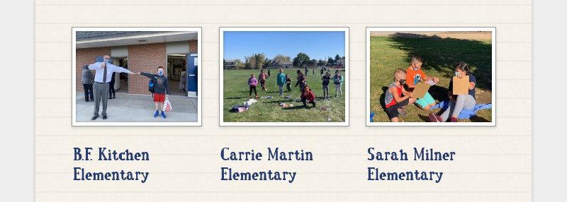 B.F. Kitchen Elementary Carrie Martin Elementary Sarah Milner Elementary