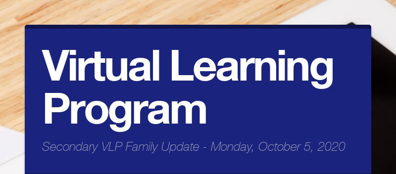 Virtual Learning Program Secondary VLP Family Update - Monday, October 5, 2020