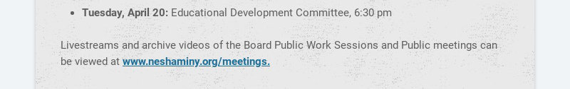 The next scheduled Board Public Work Session is Tuesday, April 13 at 7 pm in the auditorium at...