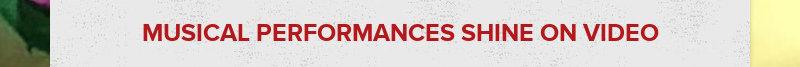 MUSICAL PERFORMANCES SHINE ON VIDEO
