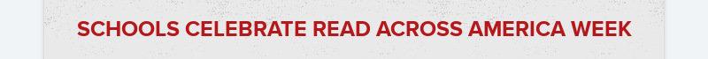 SCHOOLS CELEBRATE READ ACROSS AMERICA WEEK