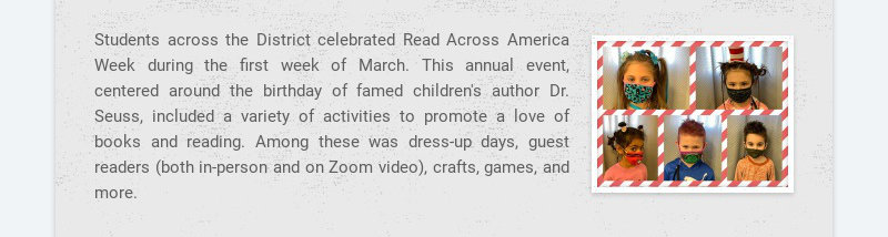 Students across the District celebrated Read Across America Week during the first week of March....
