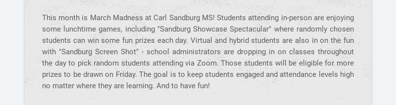 This month is March Madness at Carl Sandburg MS! Students attending in-person are enjoying some...