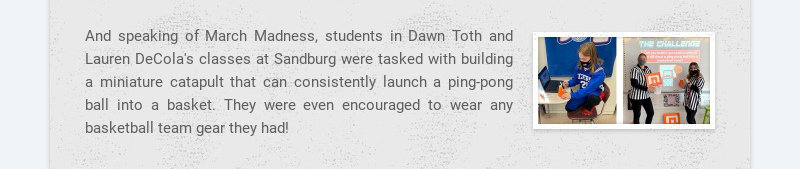 And speaking of March Madness, students in Dawn Toth and Lauren DeCola's classes at Sandburg were...