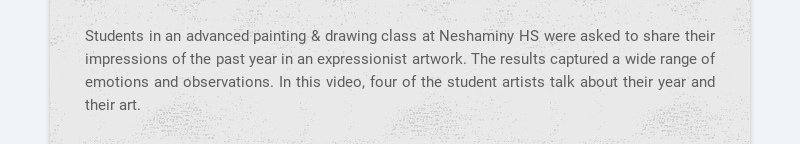 Students in an advanced painting & drawing class at Neshaminy HS were asked to share their...