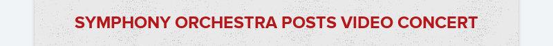 SYMPHONY ORCHESTRA POSTS VIDEO CONCERT